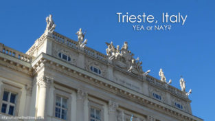 Trieste, Italy – YEA Or NAY?